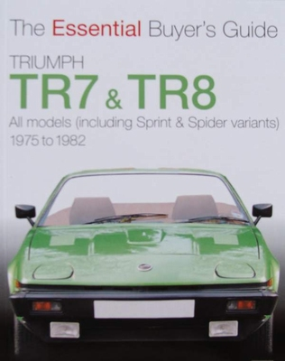 Triumph TR7 & TR8 1975 to 1982 - The Essential Buyer's Guide