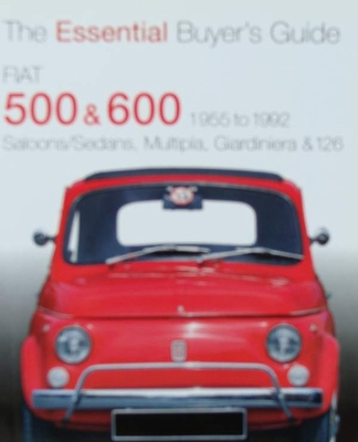 Fiat 500 & 600 - 1955 to 1992 - The Essential Buyer's Guide