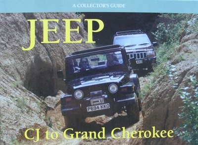 Jeep - CJ to Grand Cherokee - A Collector's Guide
