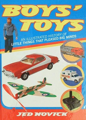 Boys' Toys: An Illustrated History of Little Things That Ple