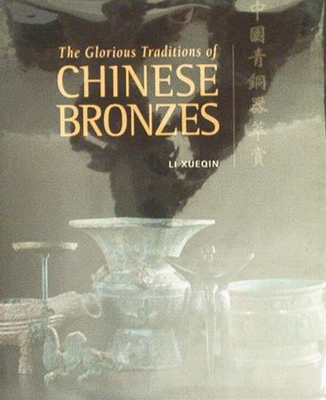 The Glorious Traditions of Chinese Bronzes