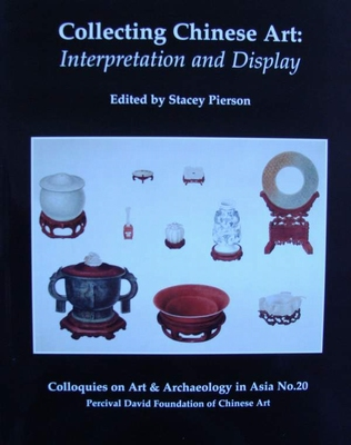 Collecting Chinese Art - Interpretation and Display