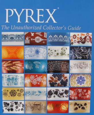 PYREX - The Unauthorized Collector's Guide
