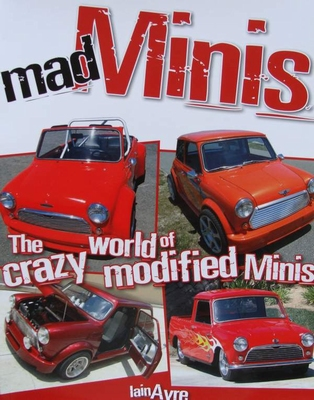 Mad Minis - The Crazy World of Modified Minis