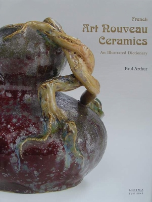 French Art Nouveau Ceramics - An illustrated dictionary
