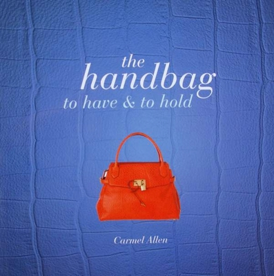The Handbag To Have & to Hold