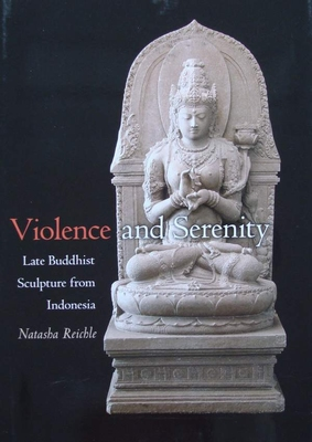 Violence and Serenity Late Buddhist Sculpture from Indonesia