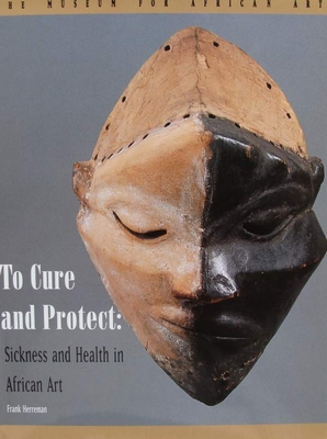 To Cure and Protect - Sickness and Health in African Art
