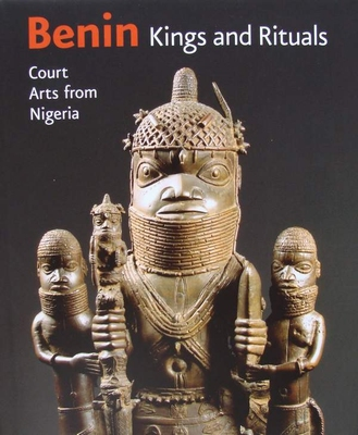 Benin, Kings and Rituals - Court Arts from Nigeria