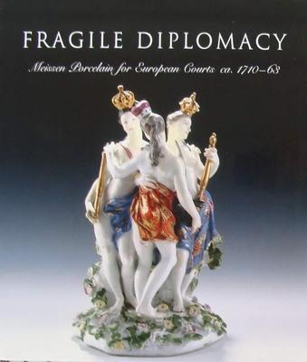 Fragile Diplomacy - Meissen Porcelain for European Courts