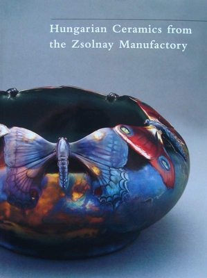 Hungarian Ceramics from the Zsolnay Manufactory