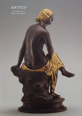 Antico - The Golden Age of Renaissance Bronzes
