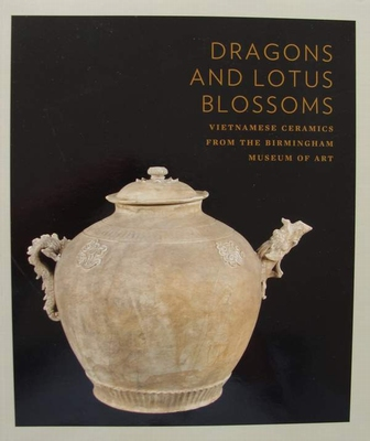 Dragons and Lotus Blossoms - Vietnamese Ceramics