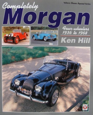 Completely Morgan - 4-Wheelers 1936 - 1968