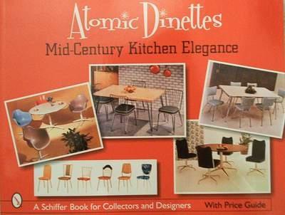 Atomic Dinettes Mid-Century Kitchen Elegance + price guide