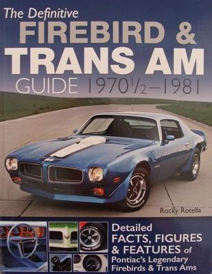 The Definitive Firebird & Trans Am Guide 1970 1/2 - 1981