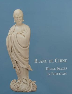Blanc De Chine - Divine Images in Porcelain