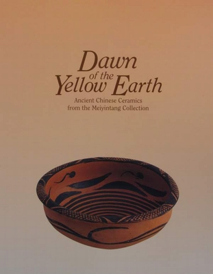 Dawn of the Yellow Earth - Ancient Chinese Ceramics