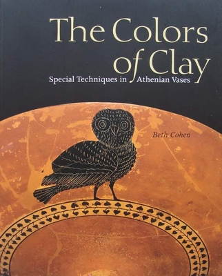 The Colors Of Clay Special Techniques In Athenian Vases