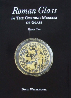 Roman Glass in the Corning Museum of Glass - Volume 2
