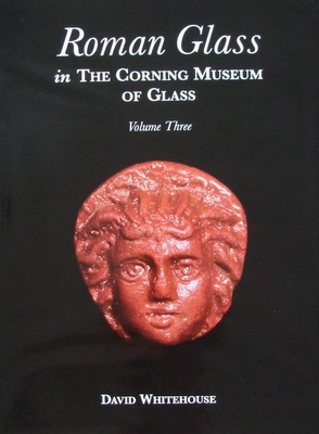 Roman Glass in the Corning Museum of Glass - Volume 3