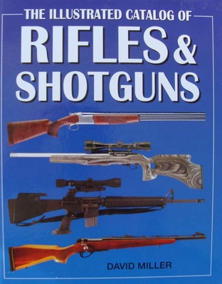 The Illustrated Catalog of Rifles and Shotguns
