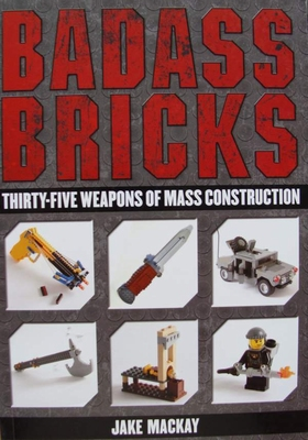 Badass Bricks - Thirty-Five Weapons of Mass Construction