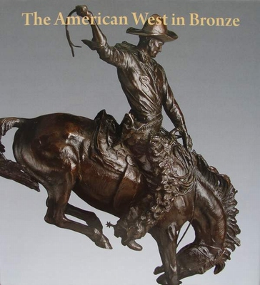 The American West in Bronze 1850-1925