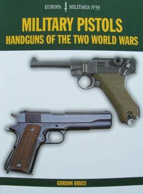 Military Pistols - Handguns of the Two World Wars