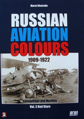 Russian Aviation Colours 1909-1922 - Volume 3  - Red Stars