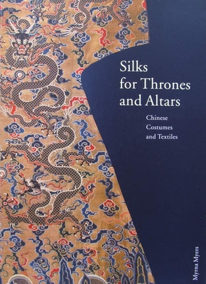 Silks for Thrones and Altars - Chinese Costumes and Textiles