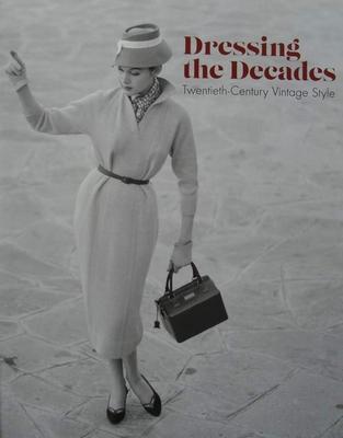 Dressing the Decades - Twentieth-Century Vintage Style