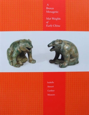 A Bronze Menagerie - Mat Weights of Early China