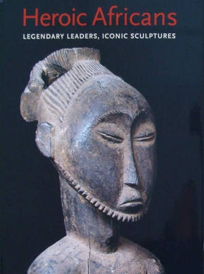 Heroic Africans - Legendary Leaders, Iconic Sculptures