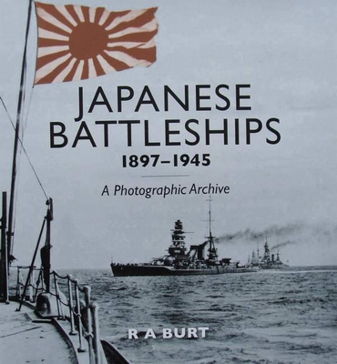 Japanese Battleships 1897 - –1945 - A Photographic Archive