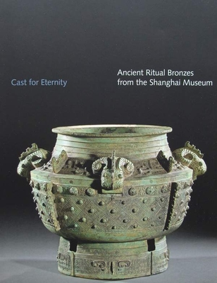 Cast for Eternity - Ancient Ritual Bronzes