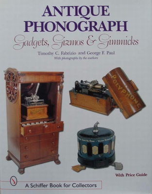 Antique Phonograph Gadgets, Gizmos, and Gimmicks
