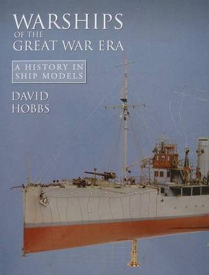 Warships of the Great War Era - A History in Ship Models