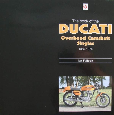 The Book of the Ducati Overhead Camshaft Singles 1955-1974