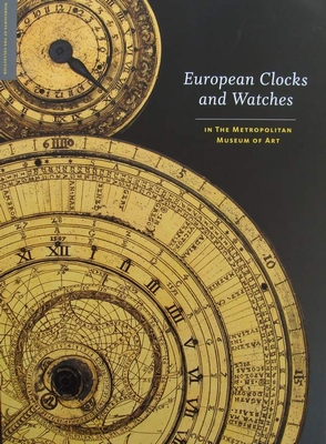 European Clocks and Watches in the Metropolitan Museum of Ar