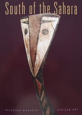 South of the Sahara - Selected Works of African Art