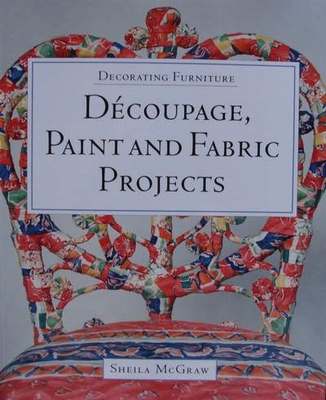 Decorating Furniture - Découpage, Paintand Fabric Projects