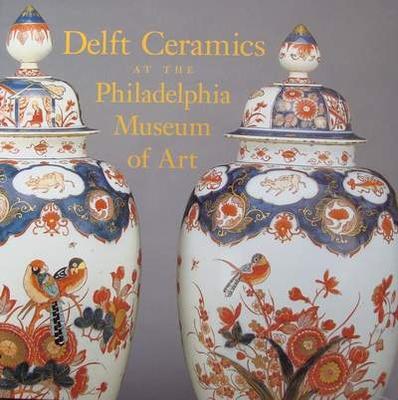 Delft Ceramics at the Philadelphia Museum of Art