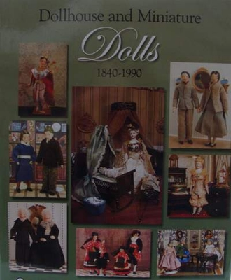 Dollhouse and Miniature Dolls 1840 - 1990 + Price Guide