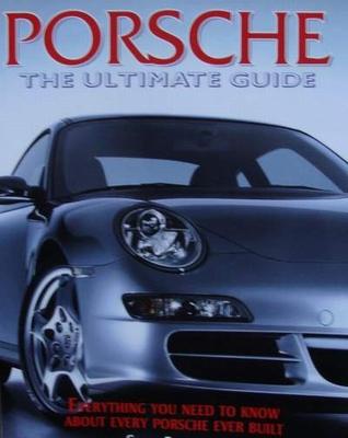 Porsche - The Ultimate Guide