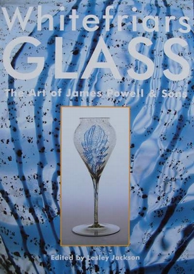 Whitefriars Glass - The Art of James Powell & Sons