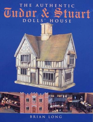 The Authentic Tudor & Stuart Dolls' House