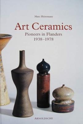Art Ceramics - Pioneers in Flanders 1938-1978
