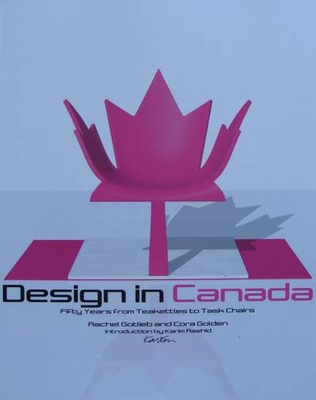 Design in Canada: Fifty Years from Tea Kettles to Task Chair