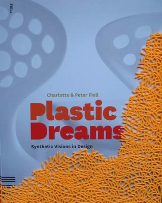 Plastic Dreams - Synthetic Visions in Design